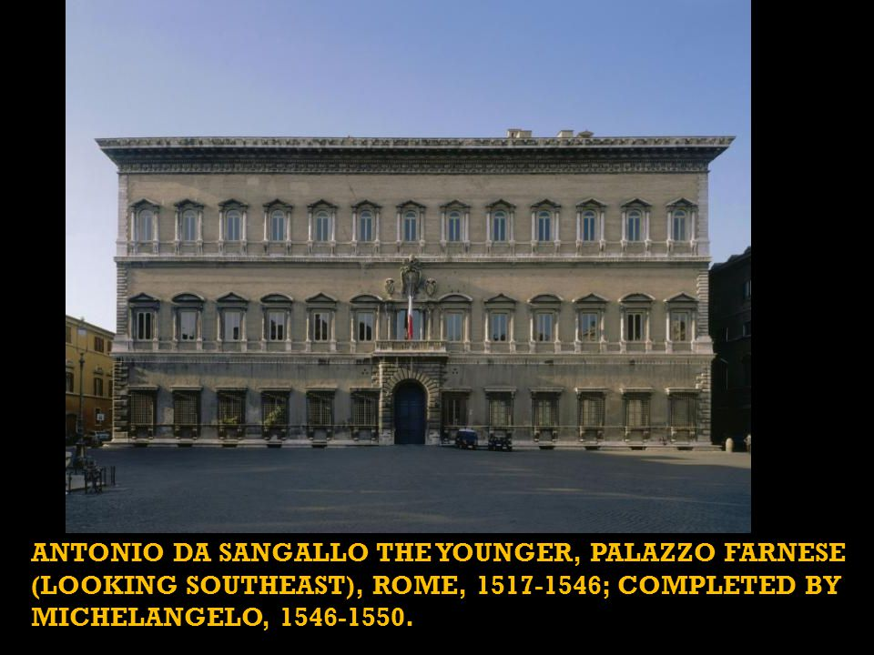 ANTONIO DA SANGALLO THE YOUNGER, Palazzo Farnese (looking southeast), Rome, 1517-1546; completed by MICHELANGELO, 1546-1550.