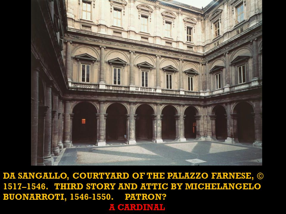 DA SANGALLO, courtyard of the Palazzo Farnese, © 1517–1546