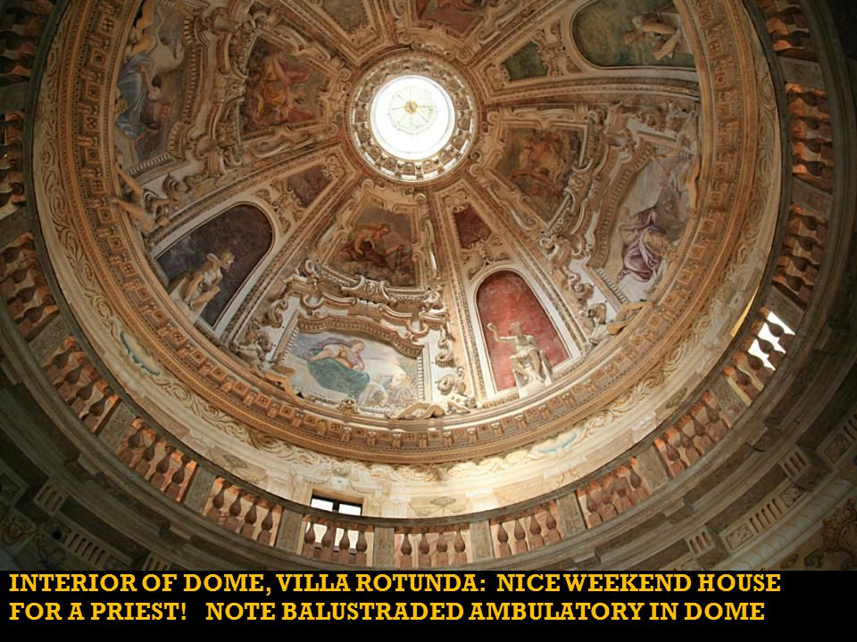 INTERIOR OF DOME, VILLA ROTUNDA: NICE WEEKEND HOUSE FOR A PRIEST