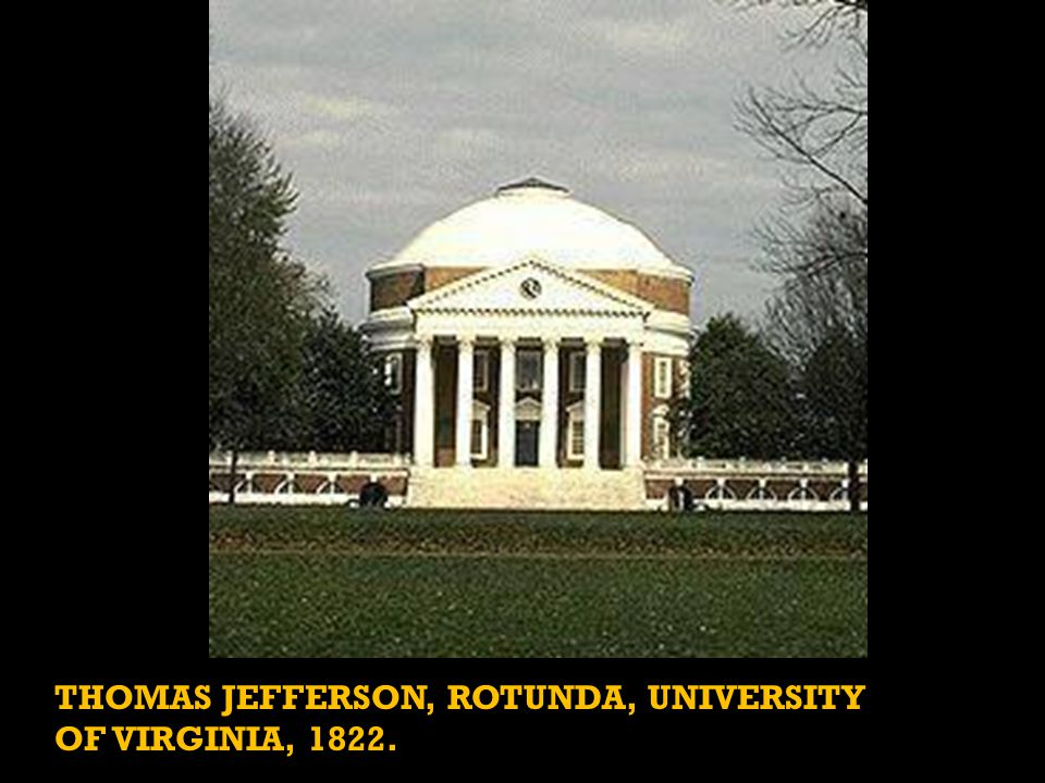 THOMAS JEFFERSON, ROTUNDA, UNIVERSITY OF VIRGINIA, 1822.