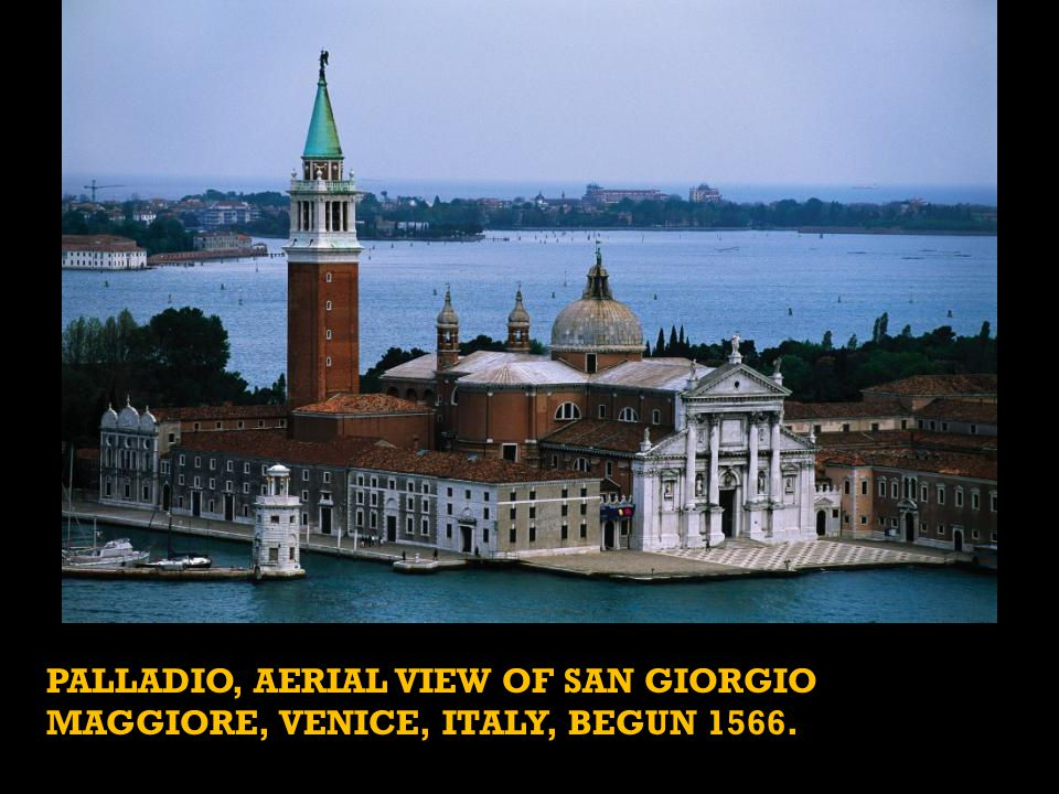 PALLADIO, aerial view of San Giorgio Maggiore, Venice, Italy, begun 1566.