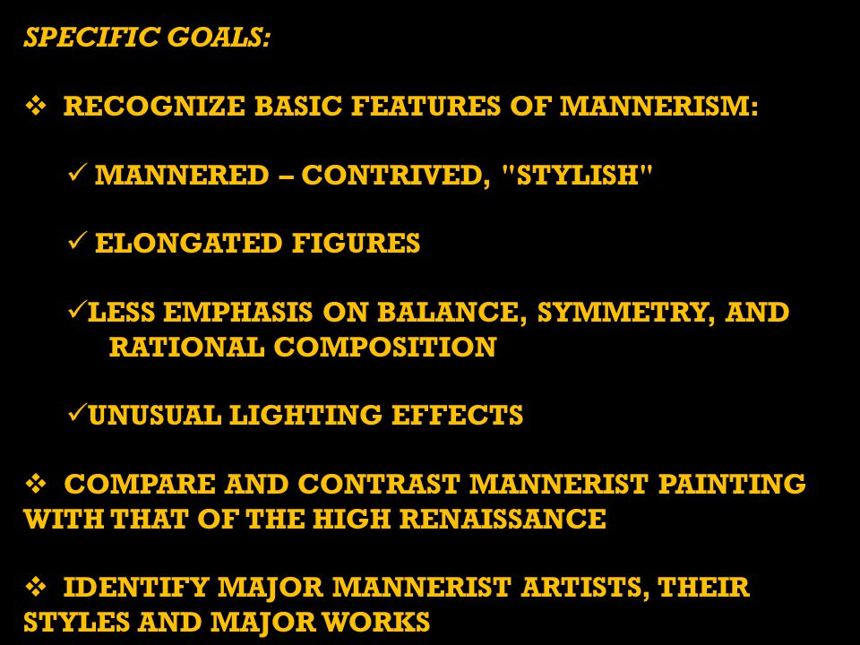 SPECIFIC GOALS: Recognize basic features of Mannerism: MANNERED – CONTRIVED, stylish Elongated figures.