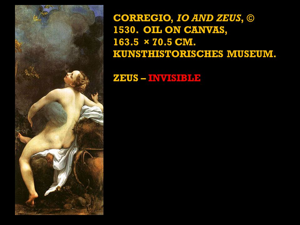 CORREGIO, IO AND ZEUS, © 1530. OIL ON CANVAS, 163. 5 × 70. 5 cm