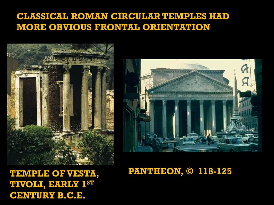 CLASSICAL ROMAN CIRCULAR TEMPLES HAD MORE OBVIOUS FRONTAL ORIENTATION