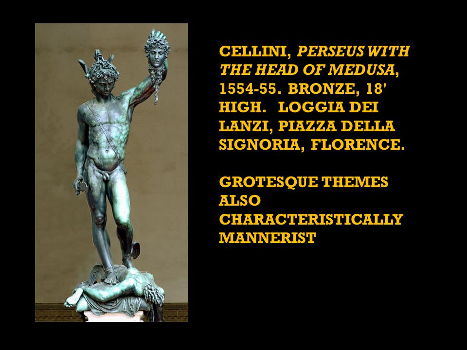 CELLINI, PERSEUS WITH THE HEAD OF MEDUSA, 1554-55. BRONZE, 18 HIGH