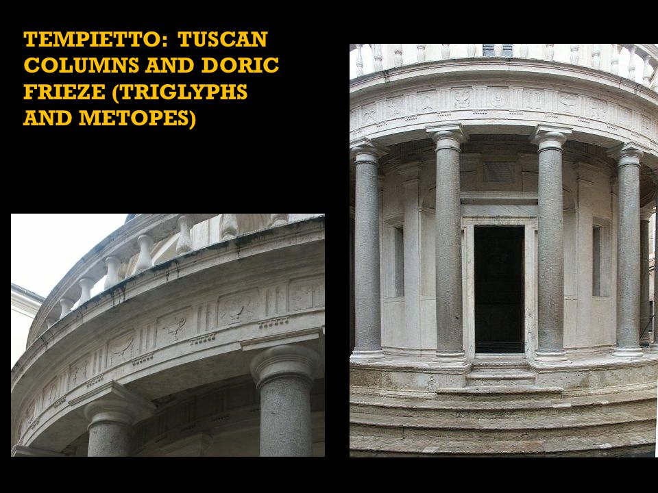 TEMPIETTO: TUSCAN COLUMNS AND DORIC FRIEZE (TRIGLYPHS AND METOPES)