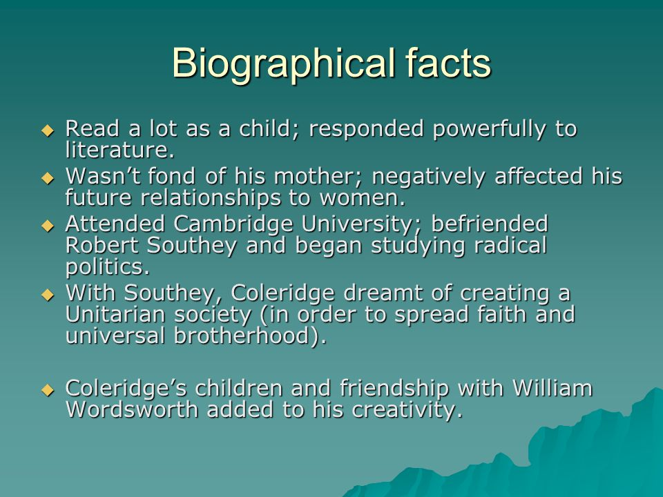 Biographical facts Read a lot as a child; responded powerfully to literature.