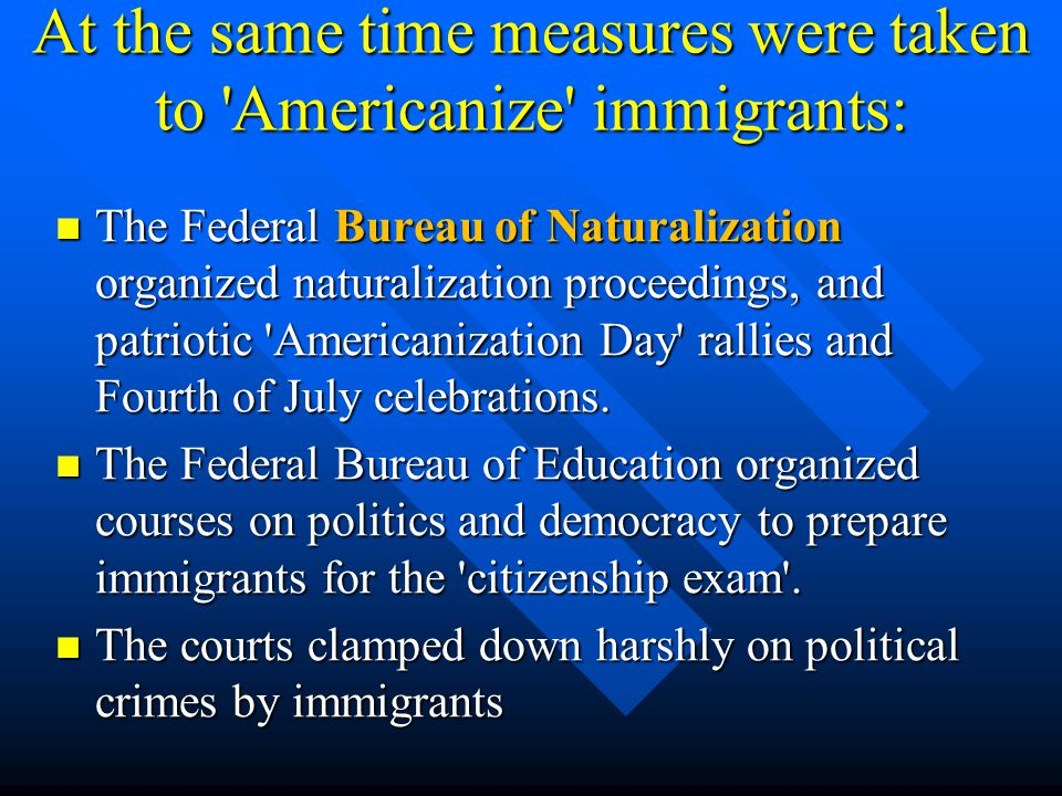 At the same time measures were taken to Americanize immigrants: