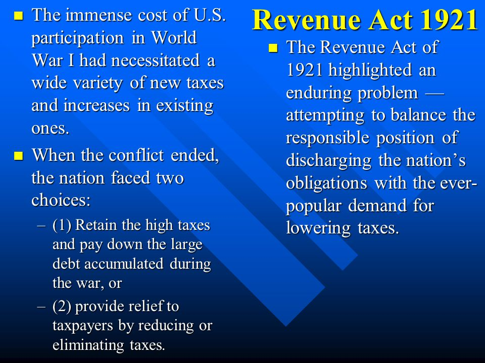 The immense cost of U.S. participation in World War I had necessitated a wide variety of new taxes and increases in existing ones.