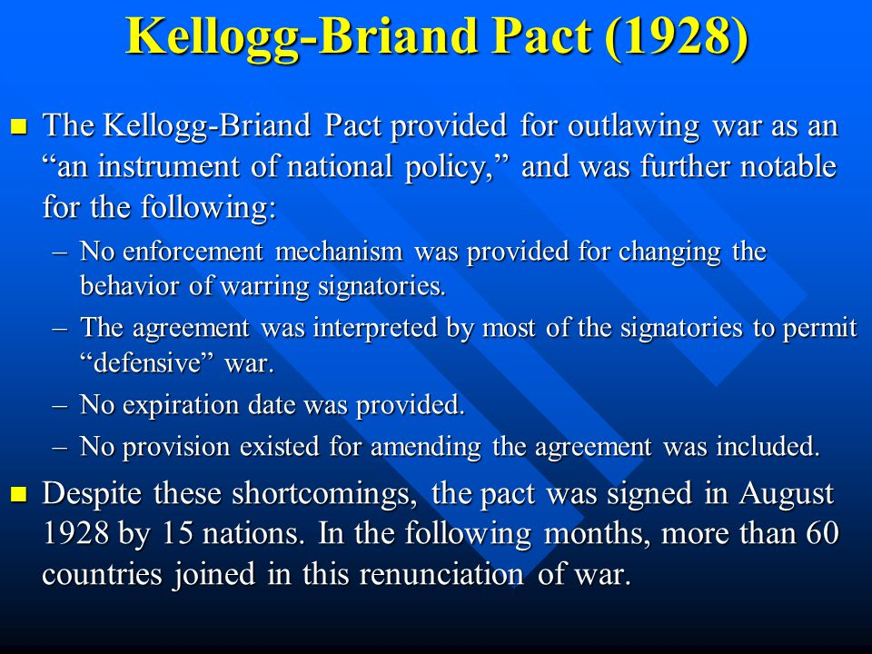 a description of the kellogg briand pact pacifism in the 1920s Kellogg-briand pact: kellogg-briand pact, (aug 27, 1928), multilateral agreement attempting to eliminate war as an instrument of national policy it was the most grandiose of a series of peacekeeping efforts after world war i hoping to tie the united states into a system of protective alliances directed against a.