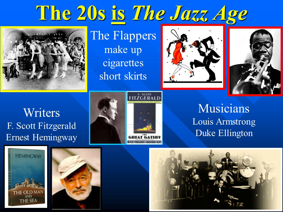 The 20s is The Jazz Age The Flappers Musicians Writers make up