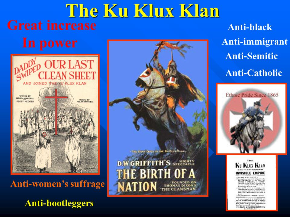 The Ku Klux Klan In power Great increase Anti-black Anti-immigrant