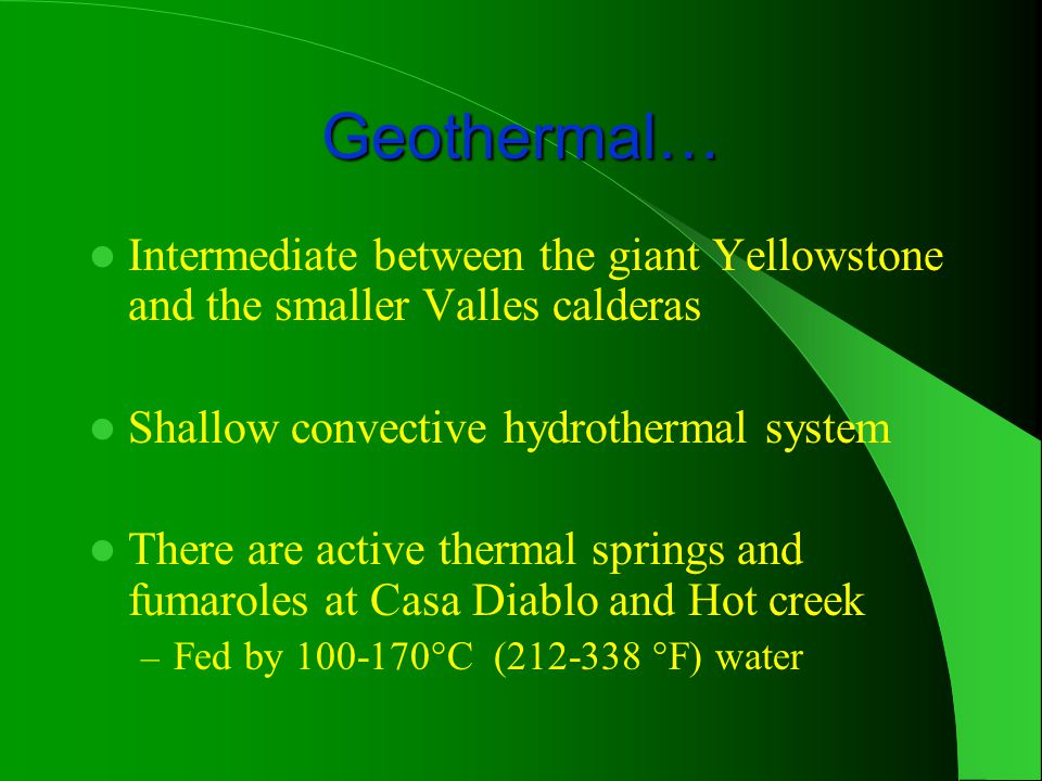 Geothermal… Intermediate between the giant Yellowstone and the smaller Valles calderas. Shallow convective hydrothermal system.