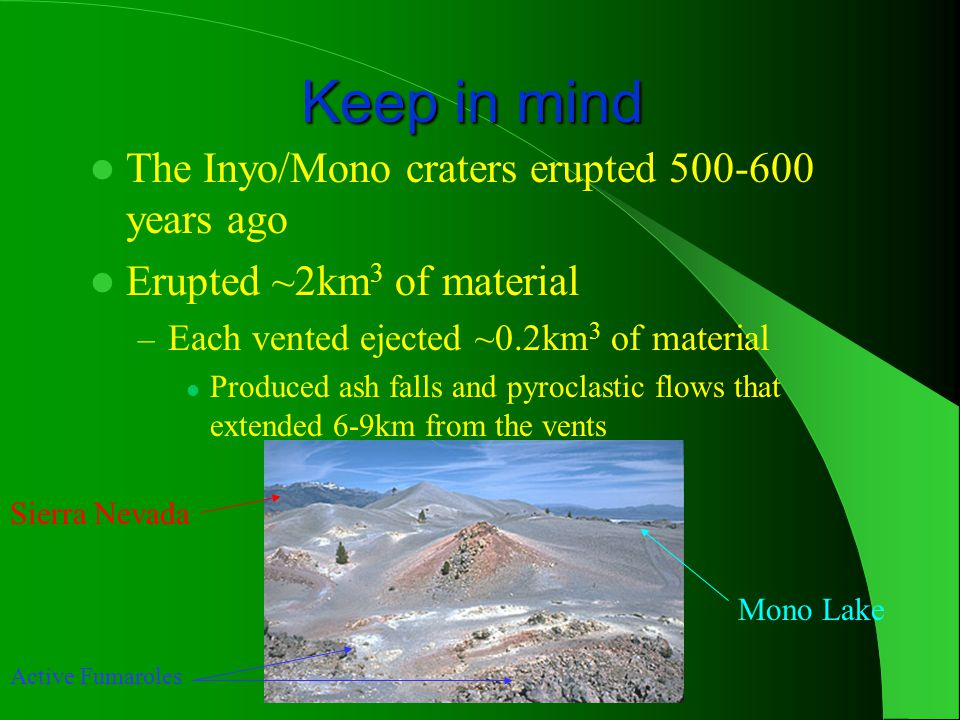 Keep in mind The Inyo/Mono craters erupted 500-600 years ago
