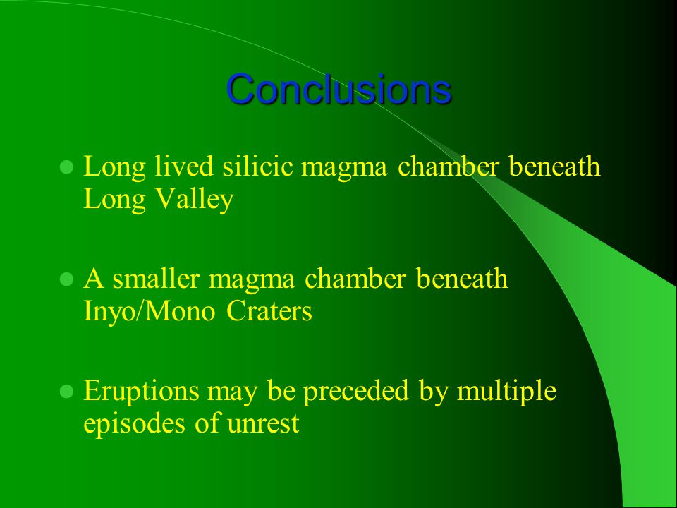 Conclusions Long lived silicic magma chamber beneath Long Valley