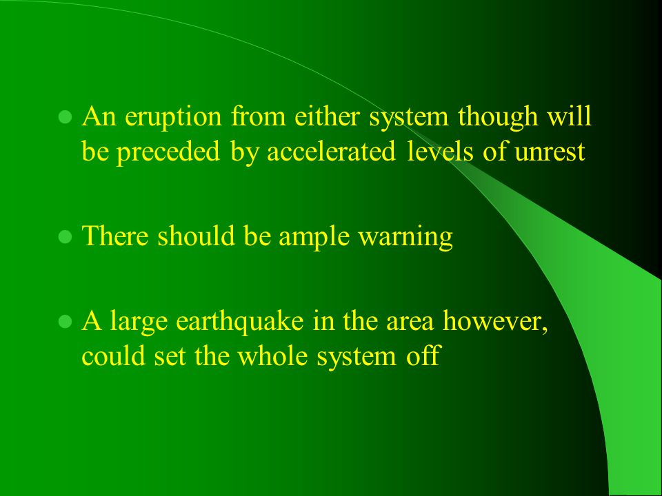 An eruption from either system though will be preceded by accelerated levels of unrest