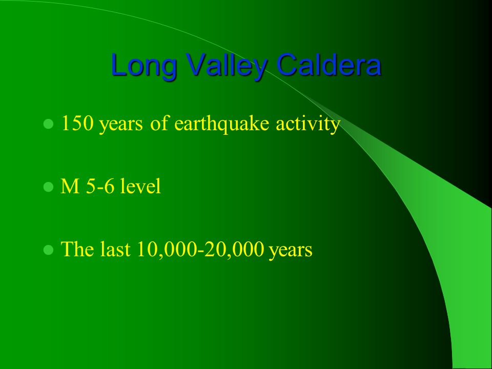 Long Valley Caldera 150 years of earthquake activity M 5-6 level