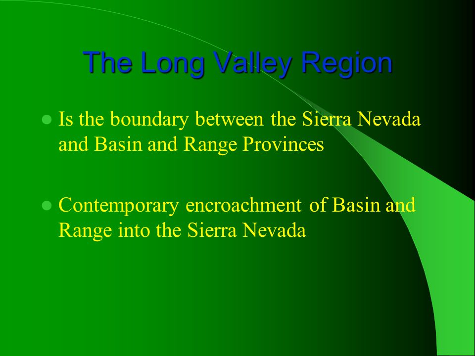 The Long Valley Region Is the boundary between the Sierra Nevada and Basin and Range Provinces.