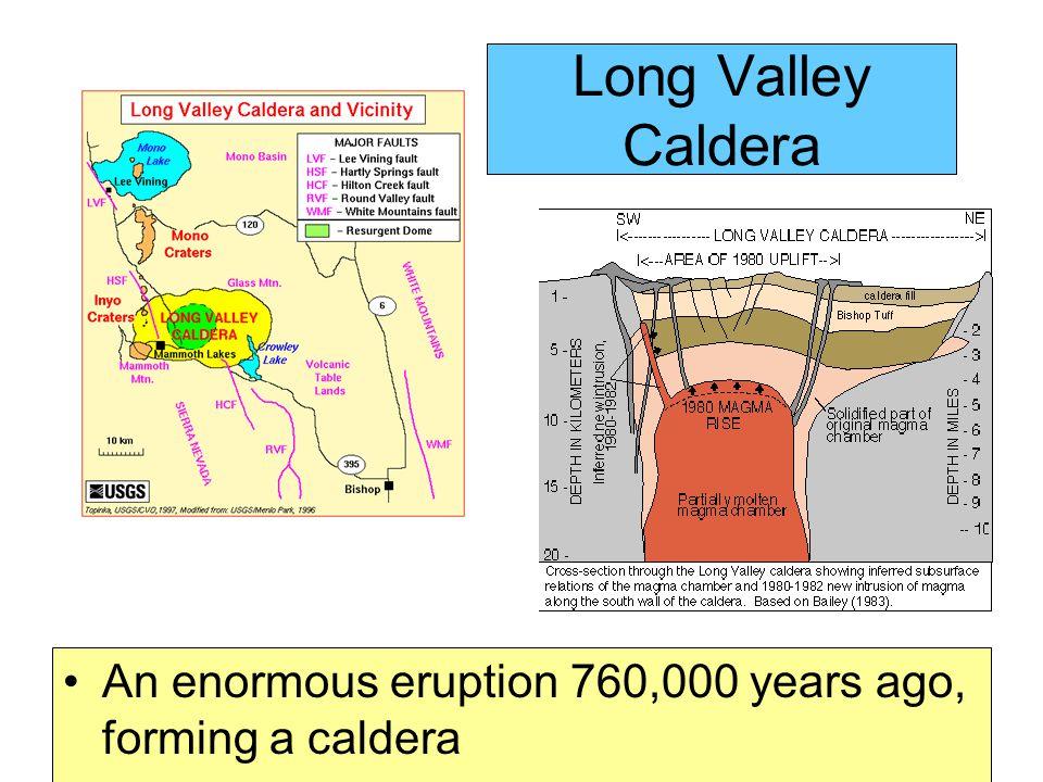 Long Valley Caldera An enormous eruption 760,000 years ago, forming a caldera
