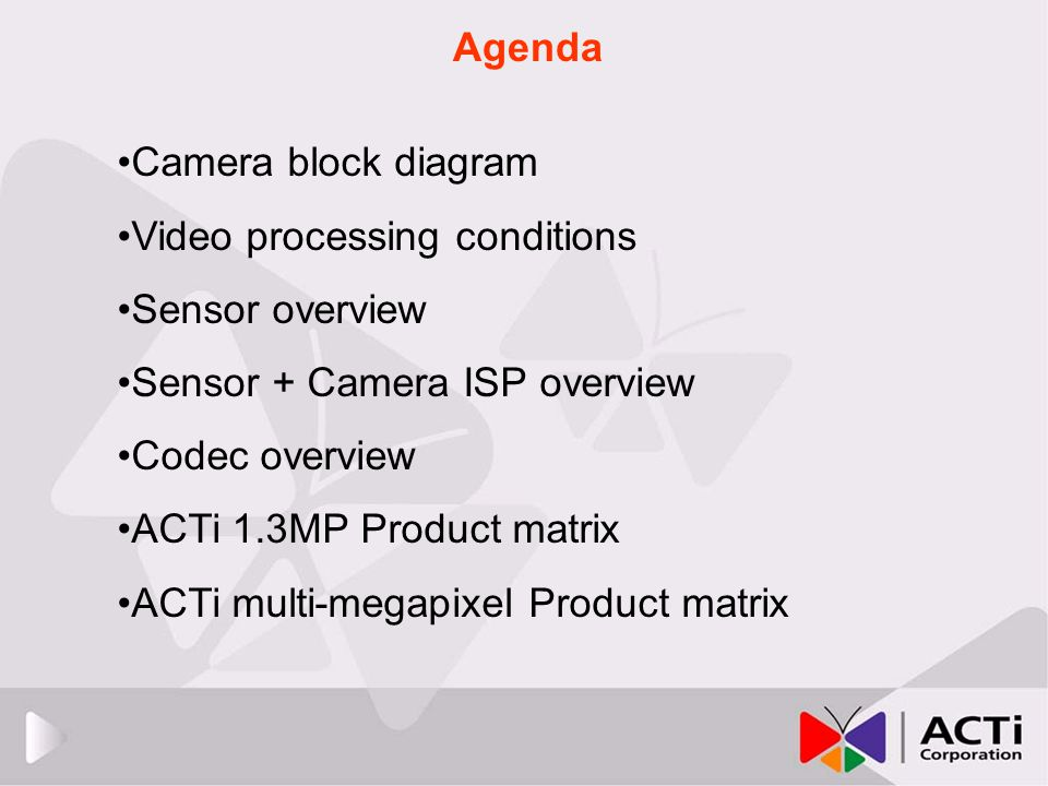 Agenda Camera block diagram. Video processing conditions. Sensor overview. Sensor + Camera ISP overview.