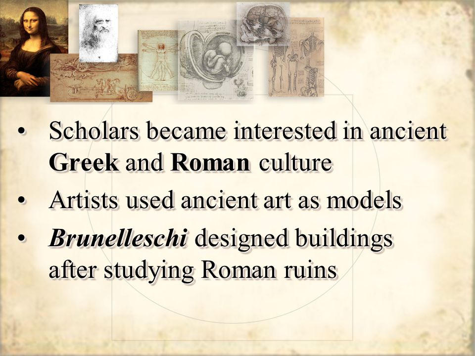 Scholars became interested in ancient Greek and Roman culture