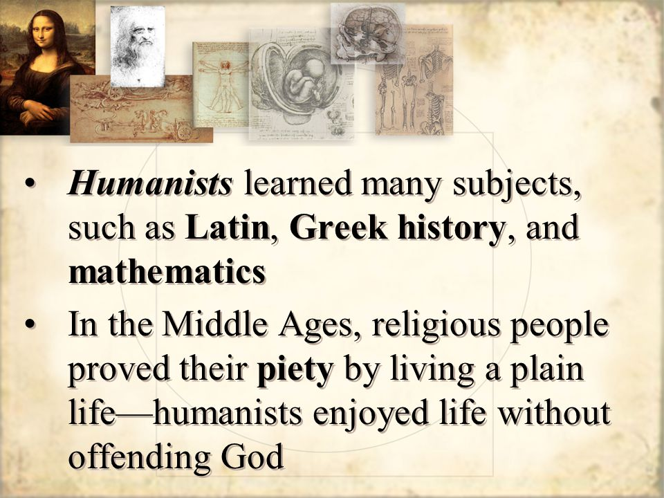 Humanists learned many subjects, such as Latin, Greek history, and mathematics