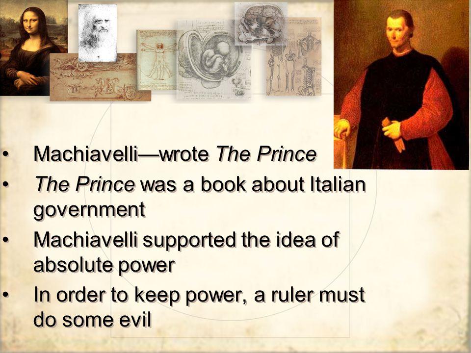 Machiavelli—wrote The Prince