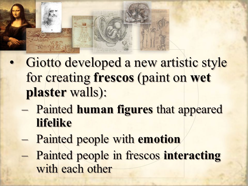 Giotto developed a new artistic style for creating frescos (paint on wet plaster walls):
