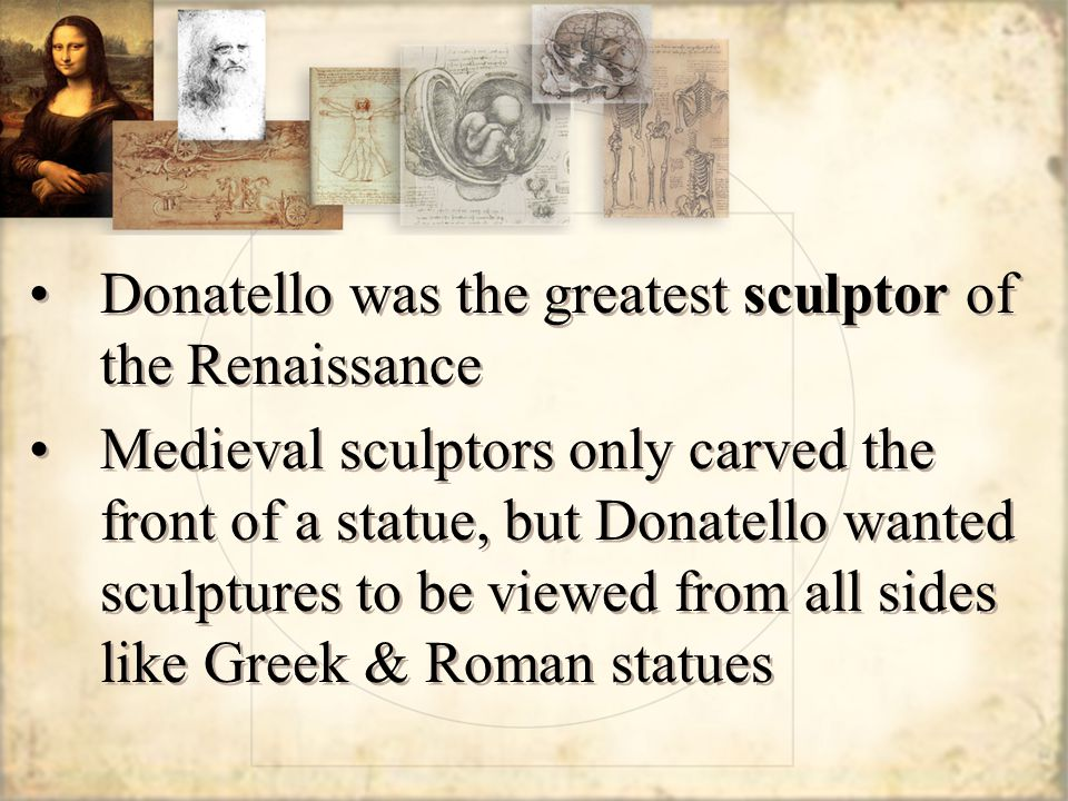 Donatello was the greatest sculptor of the Renaissance