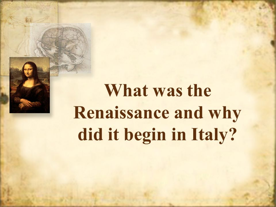 What was the Renaissance and why did it begin in Italy