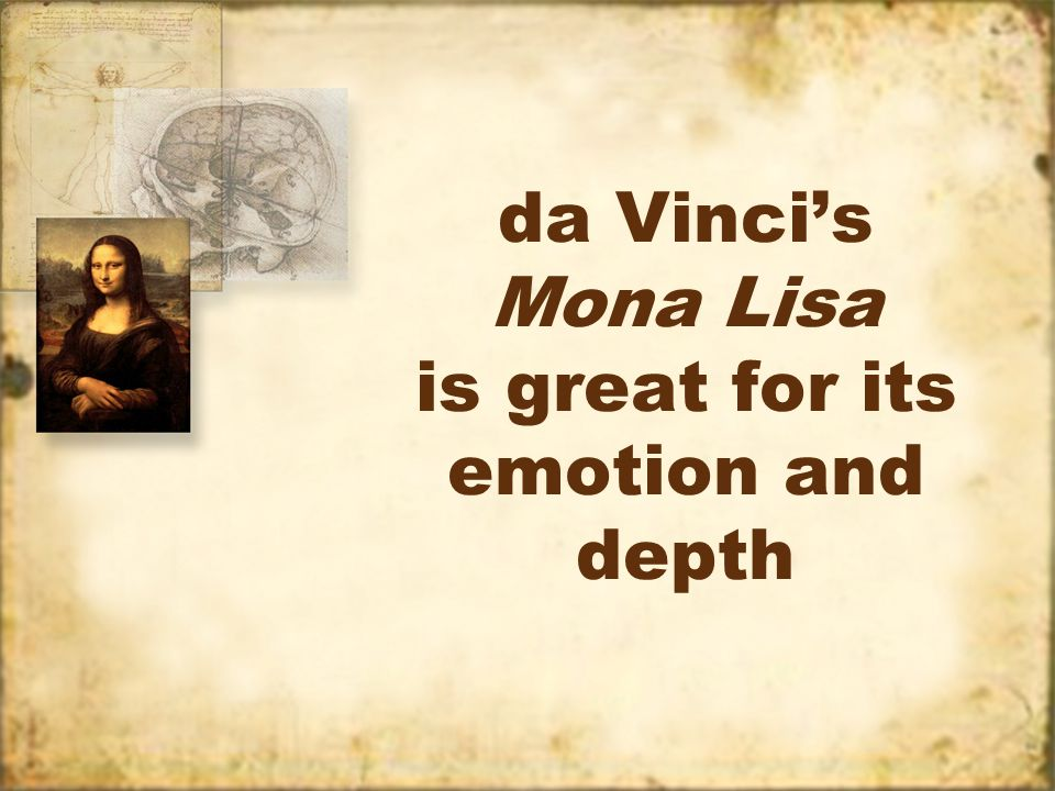 da Vinci's Mona Lisa is great for its emotion and depth