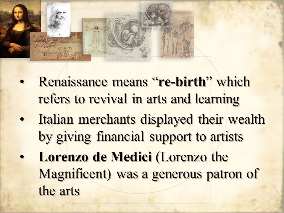 Renaissance means re-birth which refers to revival in arts and learning