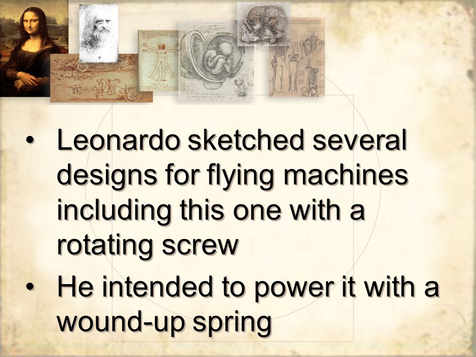 Leonardo sketched several designs for flying machines including this one with a rotating screw