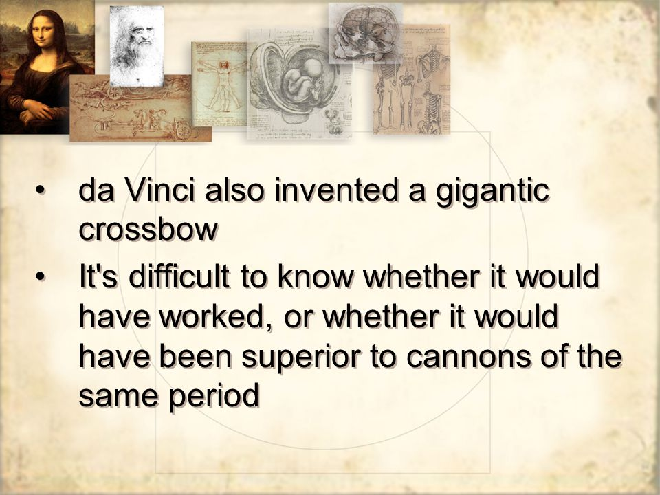 da Vinci also invented a gigantic crossbow