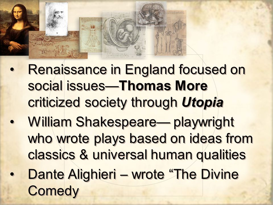 Renaissance in England focused on social issues—Thomas More criticized society through Utopia