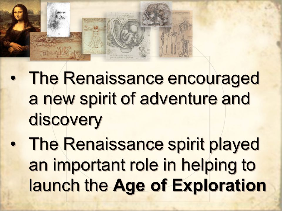 The Renaissance encouraged a new spirit of adventure and discovery