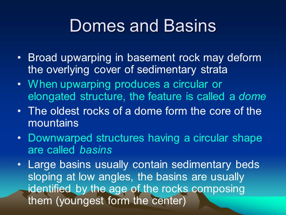 Domes and Basins Broad upwarping in basement rock may deform the overlying cover of sedimentary strata.