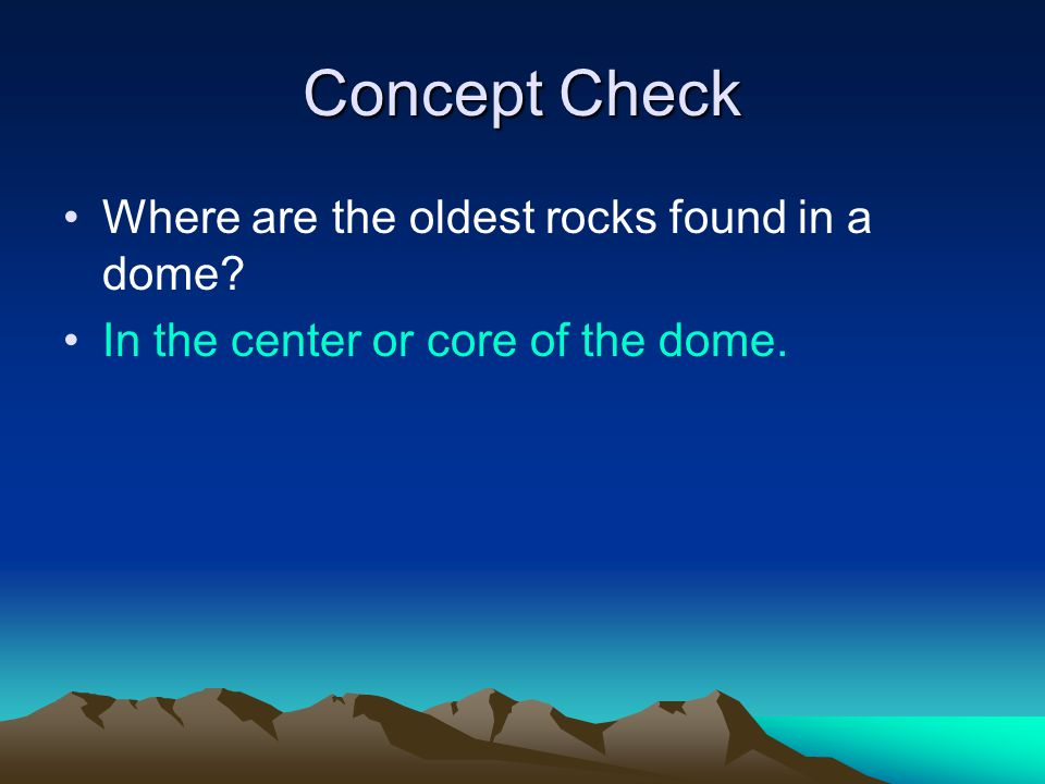 Concept Check Where are the oldest rocks found in a dome
