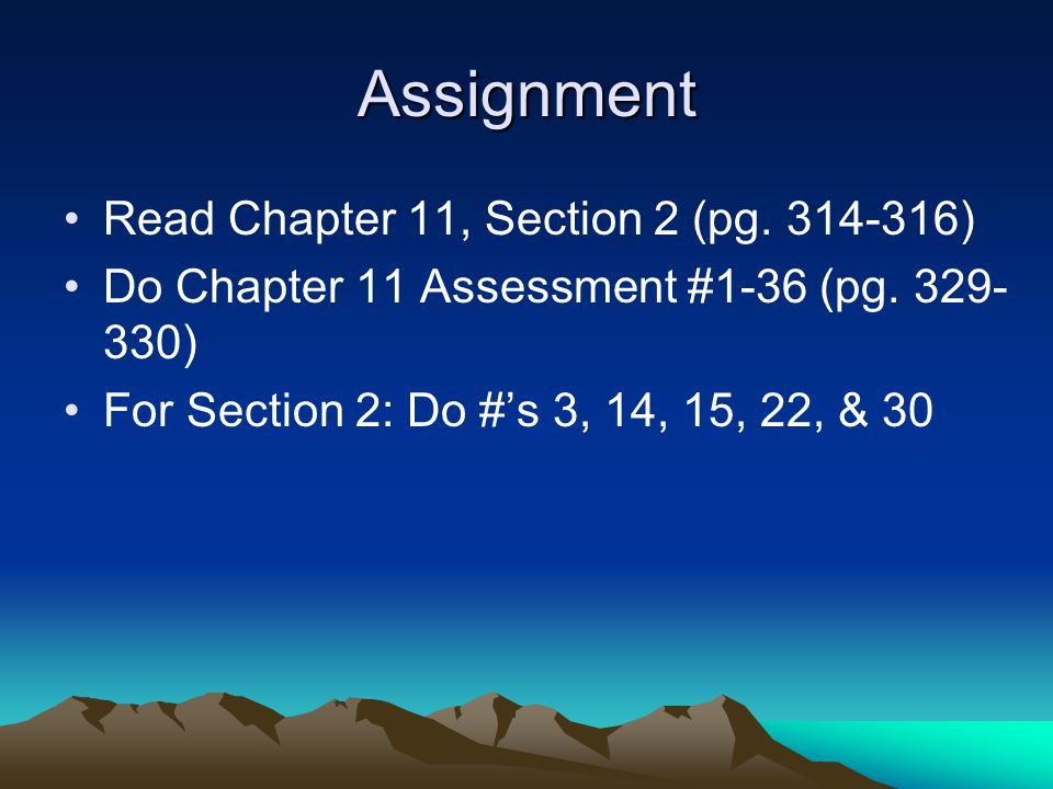 Assignment Read Chapter 11, Section 2 (pg. 314-316)