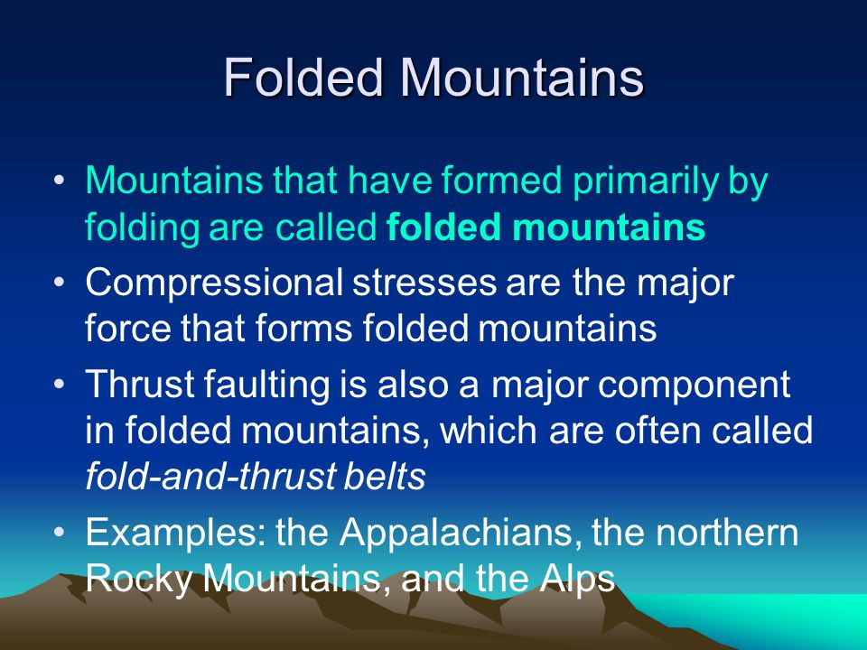 Folded Mountains Mountains that have formed primarily by folding are called folded mountains.