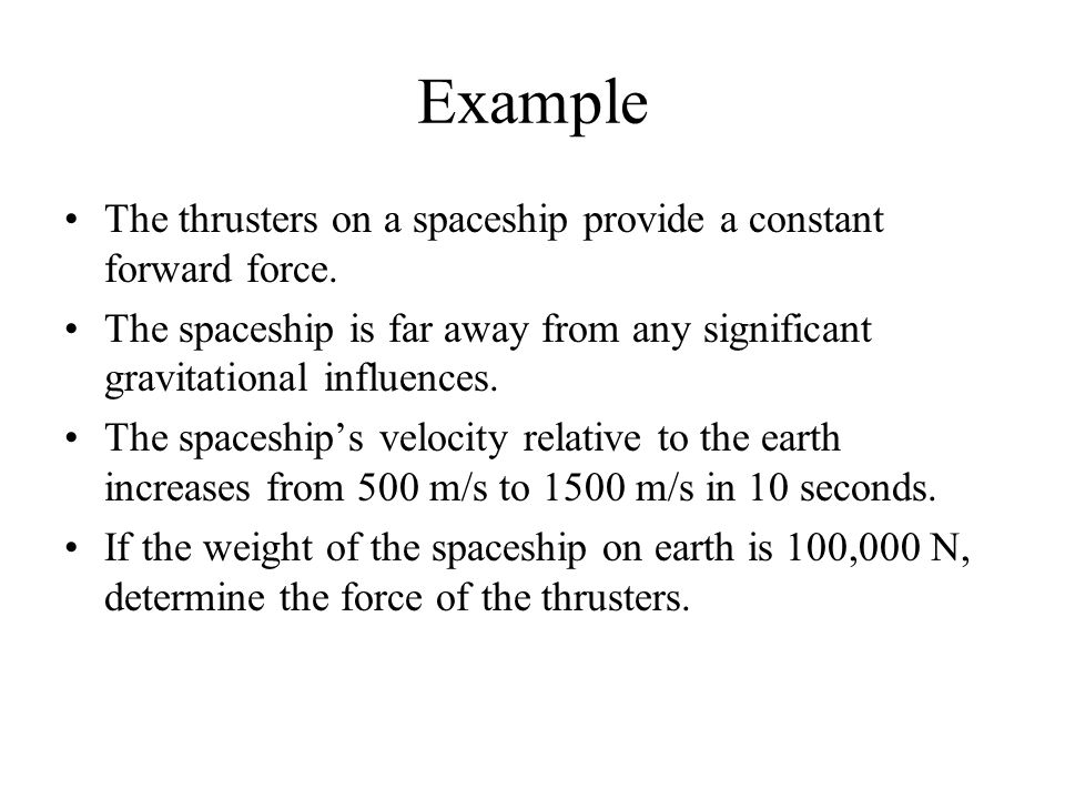 Example The thrusters on a spaceship provide a constant forward force.