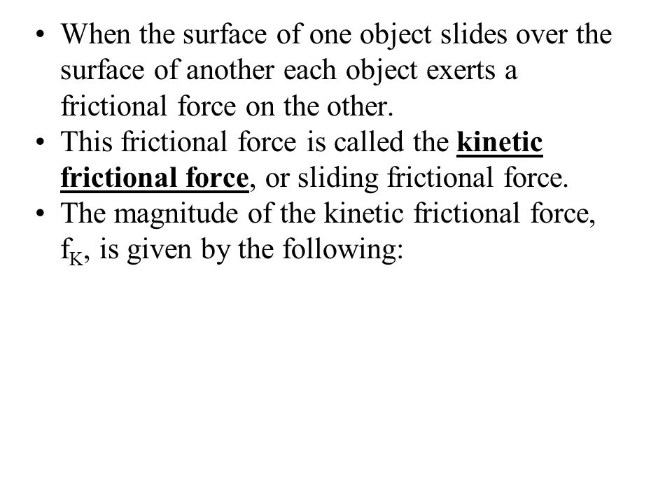 When the surface of one object slides over the surface of another each object exerts a frictional force on the other.