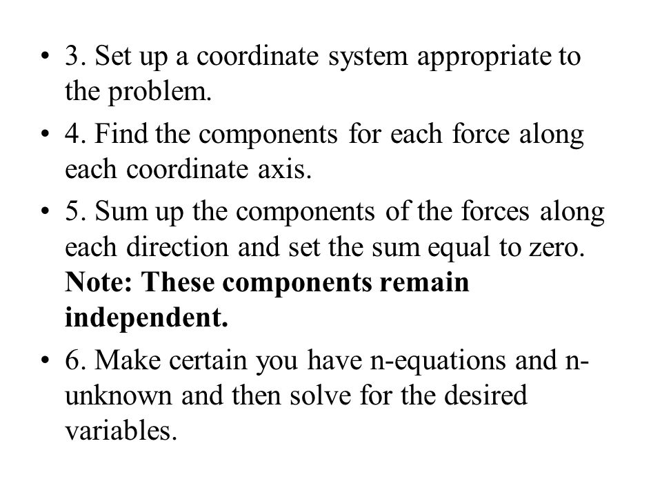 3. Set up a coordinate system appropriate to the problem.