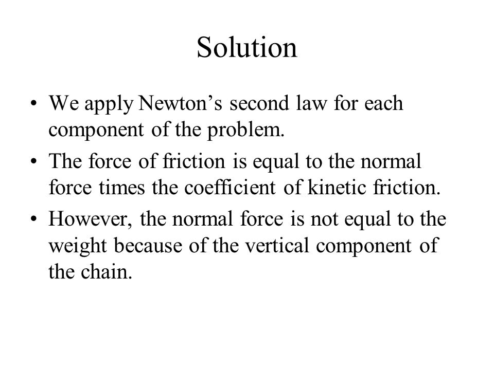 Solution We apply Newton's second law for each component of the problem.