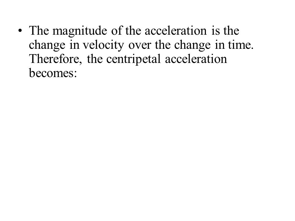 The magnitude of the acceleration is the change in velocity over the change in time.