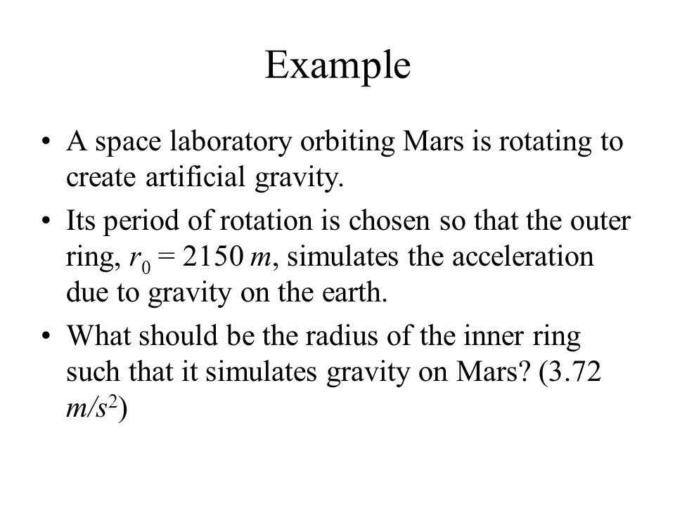 Example A space laboratory orbiting Mars is rotating to create artificial gravity.