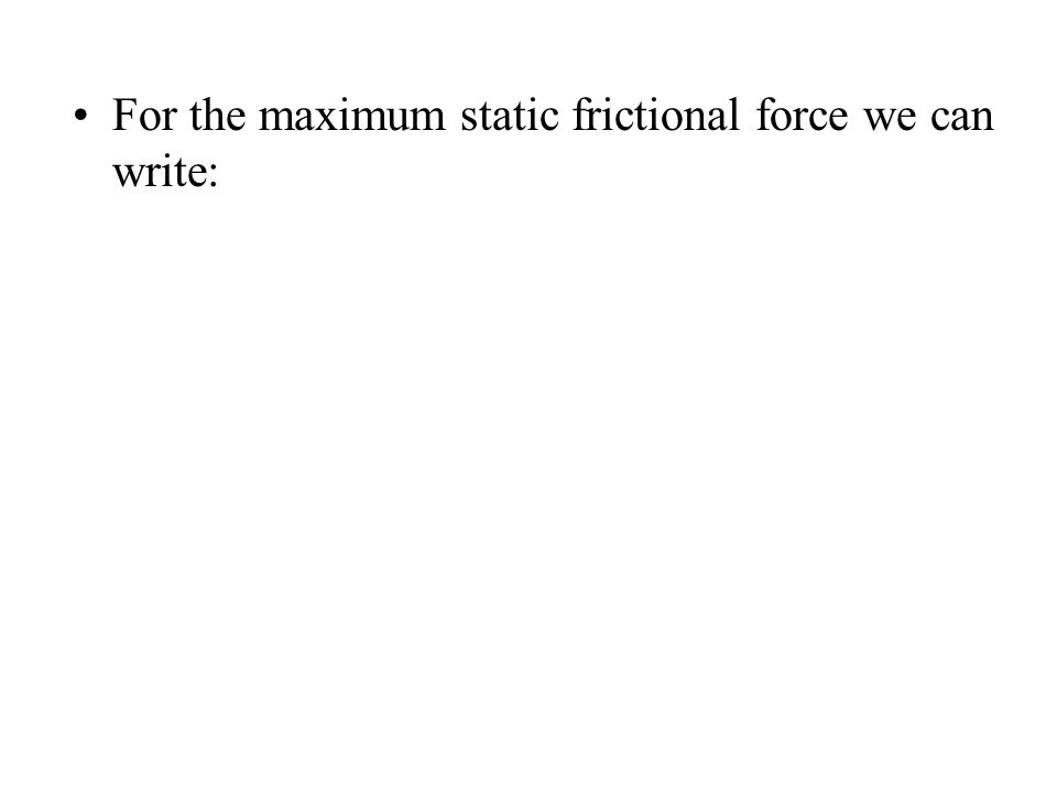 For the maximum static frictional force we can write:
