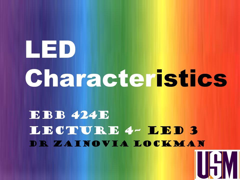 EBB 424E Lecture 4– LED 3 Dr Zainovia Lockman