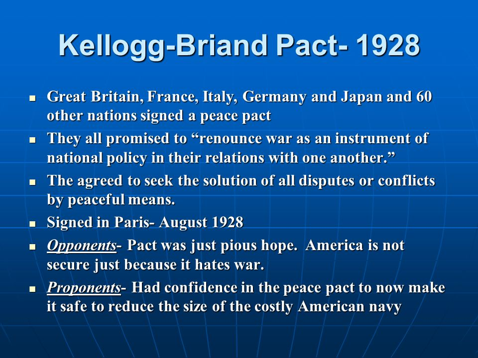 Kellogg-Briand Pact- 1928 Great Britain, France, Italy, Germany and Japan and 60 other nations signed a peace pact.