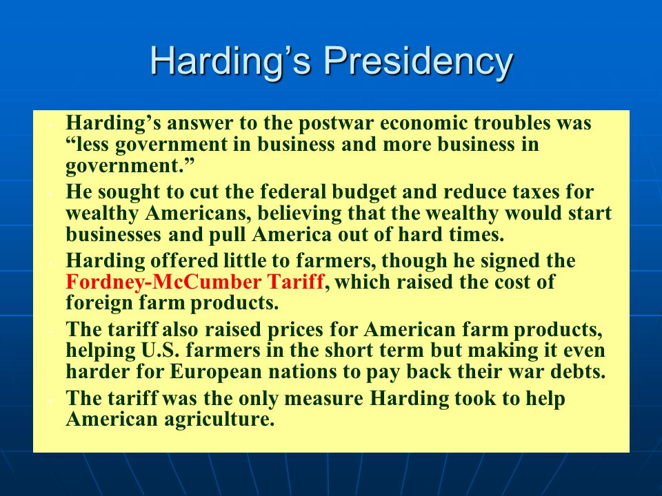 Harding's Presidency Harding's answer to the postwar economic troubles was less government in business and more business in government.